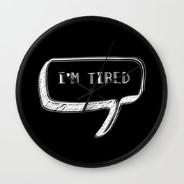 I'm Tired  Wall Clock
