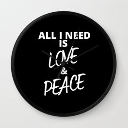 All I NEED IS LOVE & PEACE Wall Clock
