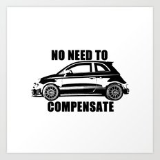 No Need To Compensate Art Print