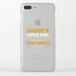 I'm a Truck Driver's Daughter Clear iPhone Case