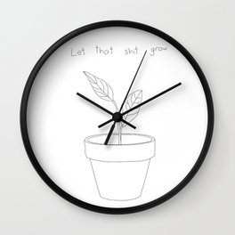 Let That Shit Grow Wall Clock