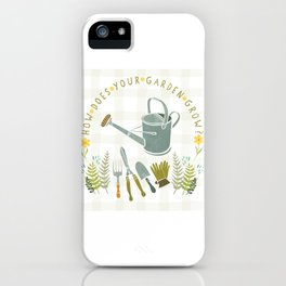 How Does Your Garden Grow? iPhone Case