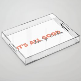 It's All Good Acrylic Tray
