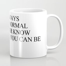 If you are always trying to be normal Coffee Mug
