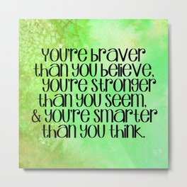 """You're braver than you believe..."" Quote on Green Watercolor  Metal Print"