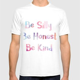 BE SILLY, BE HONEST, BE KIND. T-shirt