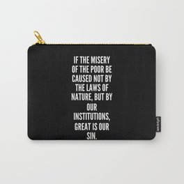 If the misery of the poor be caused not by the laws of nature but by our institutions great is our sin Carry-All Pouch