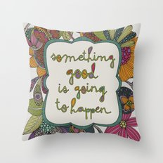 Something good is going to happen Throw Pillow