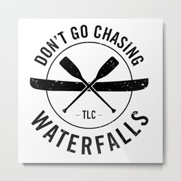 Don't Chase Waterfalls Metal Print