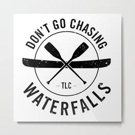 Don't Chase Waterfalls Metal Print