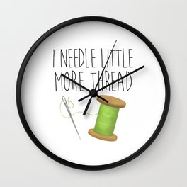 I Needle Little More Thread Wall Clock