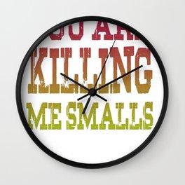 You are killing me smalls Wall Clock