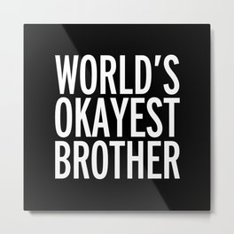 World's Okayest Brother Funny Quote Metal Print
