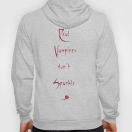 Real Vampires don't sparkle Hoody