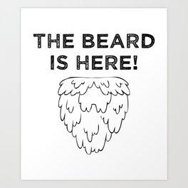 The Beard Is Here! (Black) Art Print