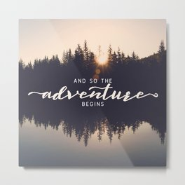 And So the Adventure Begins II Metal Print
