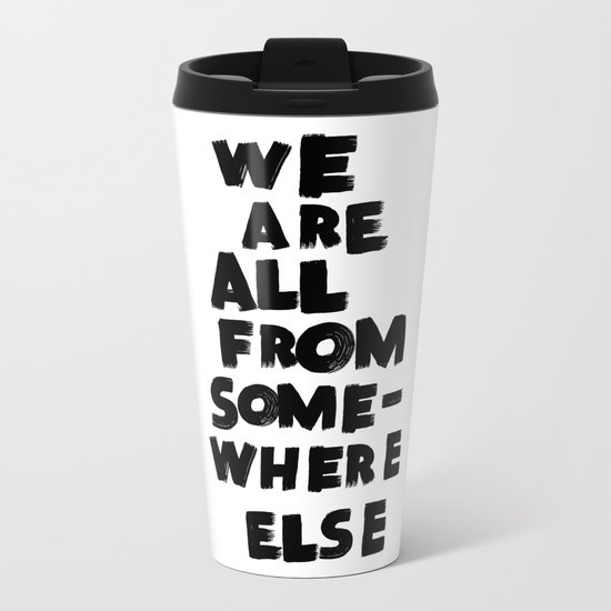we are all from somewhere else Metal Travel Mug