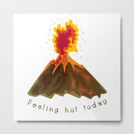 Feeling hot today Metal Print