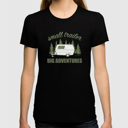 Small Trailer Big Adventures T-shirt