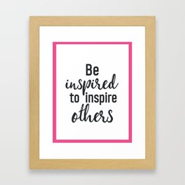 Be inspired to inspire others P Framed Art Print
