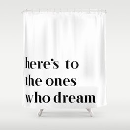 Here's to the ones who dream: La La Land Shower Curtain