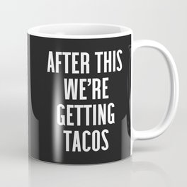 Getting Tacos Funny Quote Coffee Mug