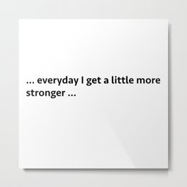 ... everyday I get a little more stronger ... Metal Print