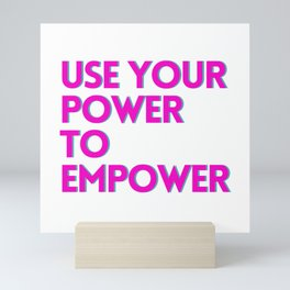 Use Your Power To Empower Mini Art Print