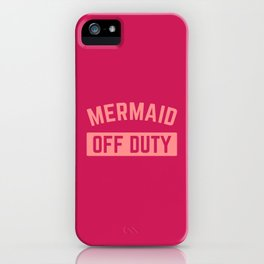 Mermaid Off Duty Funny Quote iPhone Case