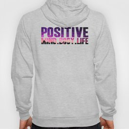 Positive Mind Body and Life Hoody