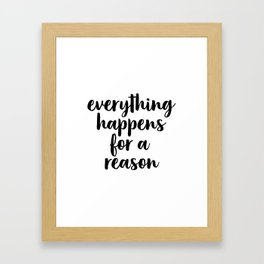 Everything Happens For A Reason, Office Decor, Home Wall Decor Framed Art Print