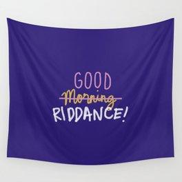 Good Morning Riddance Wall Tapestry