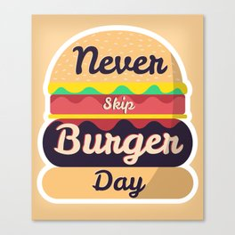 Never Skip Burger Day Canvas Print