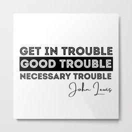Rep John Lewis quotes necessary trouble Metal Print