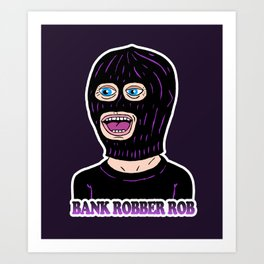 BANK ROBBER ROB Art Print