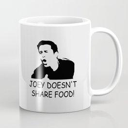 Joey doesn't share food funny quote Coffee Mug