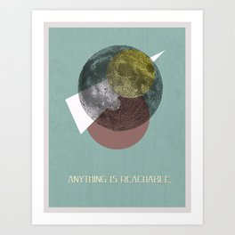 Anything is Reachable Art Print