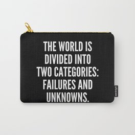 The world is divided into two categories failures and unknowns Carry-All Pouch