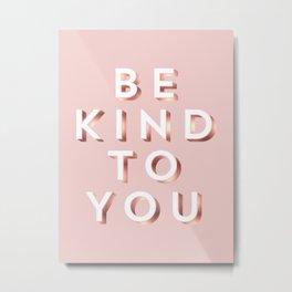 Be Kind To You. Metal Print