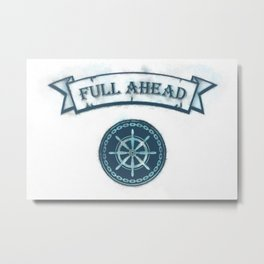 FULL AHEAD Metal Print