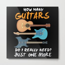 How Many Guitars Do I Really Need? Just One More Metal Print