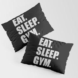 Eat sleep gym quote Pillow Sham