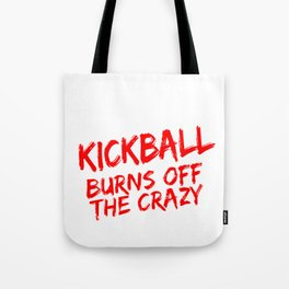 Kickball Player Gift Kickball Burns Off the Crazy Tote Bag