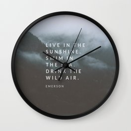 Live in the sunshine. Swim in the sea. Drink the wild air. Wall Clock