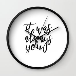 it was always you,boyfriend gift,gift for her,wife gift,love sign,engagement quote,quote posters Wall Clock