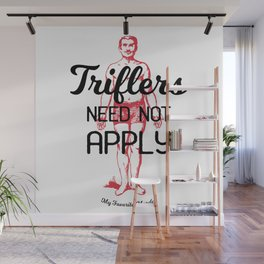 Triflers Need Not Apply Wall Mural