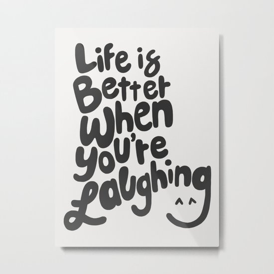 Life is Better When you're Laughing Metal Print