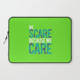 We Scare Because We Care Laptop Sleeve