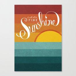 It will all be Fine Sunshine Canvas Print