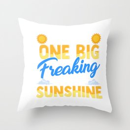 I'm Just One Big Freaking Ray Of Sunshine Throw Pillow